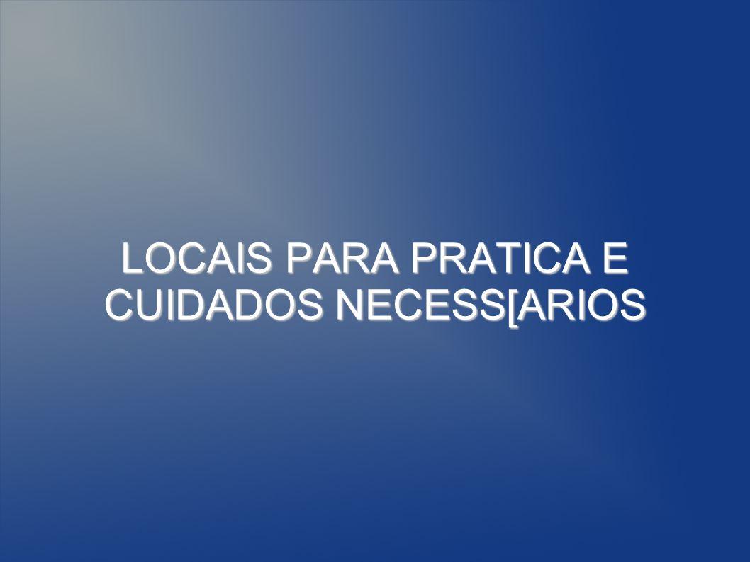 LOCAIS PARA PRATICA E CUIDADOS NECESS[ARIOS